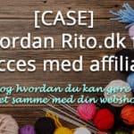 [CASE] Hvordan Rito.dk fik succes med affiliate og hvordan du kan gøre det samme med din webshop