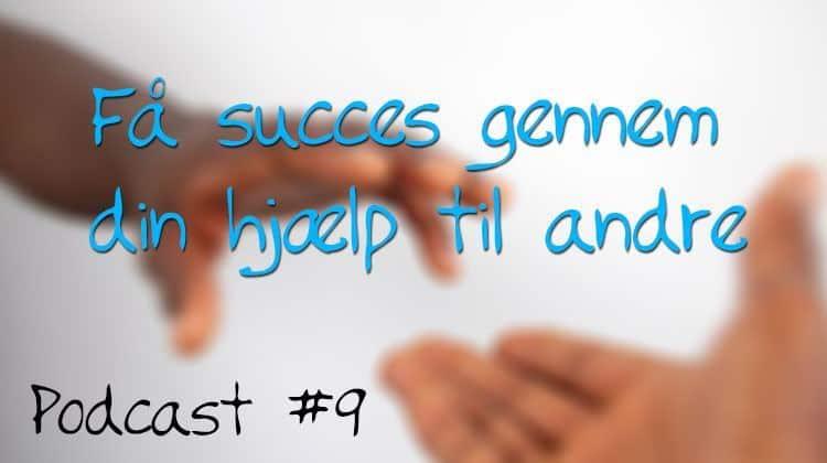 Få succes gennem din hjælp til andre