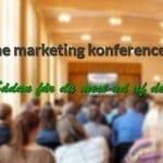 Online marketing konferencer - Sådan får du mest ud af dem