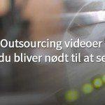 Outsourcing videoer du bliver nødt til at se