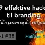 9 effektive hacks til branding af din person og din virksomhed