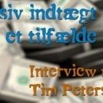 Passiv indtægt ved et tilfælde - Interview med Tim Petersson